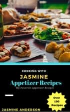 Cooking with Jasmine; Appetizer Recipes ebook by Jasmine Anderson