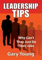 Leadership Tips - Why Can't They Just Do Their Jobs ebook by Gary Young