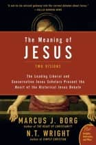 The Meaning of Jesus - Two Visions ebook by Marcus J. Borg, N. T. Wright