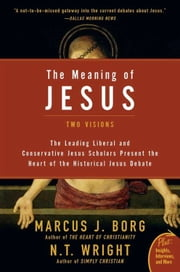 The Meaning of Jesus - Two Visions ebook by Marcus J. Borg,N. T. Wright