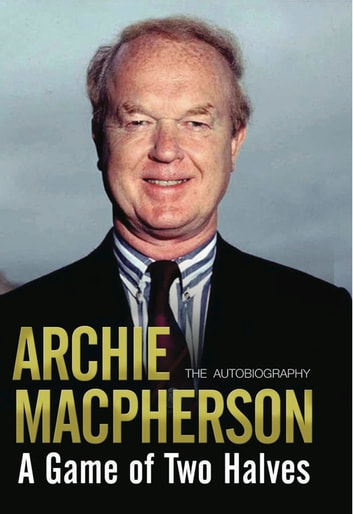 A Game of Two Halves - The Autobiography ebook by Archie Macpherson