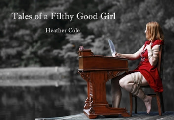Tales of a Filthy Good Girl ebook by Heather Cole