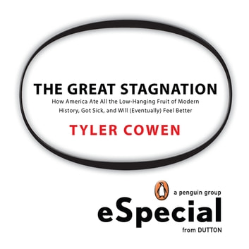 The Great Stagnation - How America Ate All The Low-Hanging Fruit of Modern History, Got Sick, and Will (Eventually) Feel Better: A Penguin eSpecial from Dutton ebook by Tyler Cowen