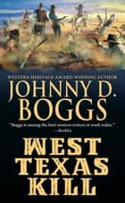 West Texas Kill ebook by Johnny D. Boggs