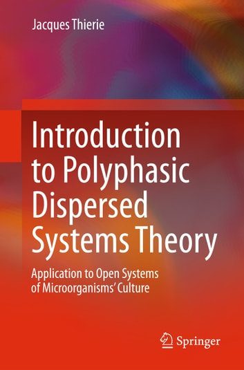 Introduction to Polyphasic Dispersed Systems Theory - Application to Open Systems of Microorganisms' Culture ebook by Jacques Thierie