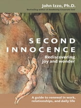 Second Innocence - Rediscovering Joy and Wonder ebook by John B. Izzo