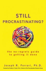 Still Procrastinating - The No Regrets Guide to Getting It Done ebook by Joseph R. Ferrari