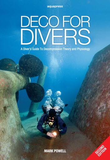 Deco for Divers - A Diver's Guide to Decompression Theory & Physiology ebook by Mark Powell