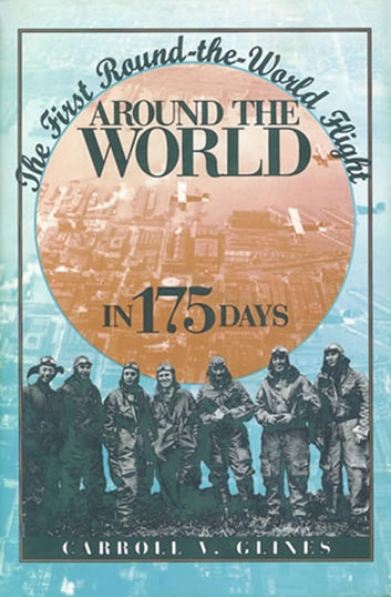 Around the World in 175 Days - The First Round-the-World Flight ebook by Carroll V. Glines