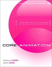 Core Animation - Simplified Animation Techniques for Mac and iPhone Development ebook by Marcus Zarra,Matt Long