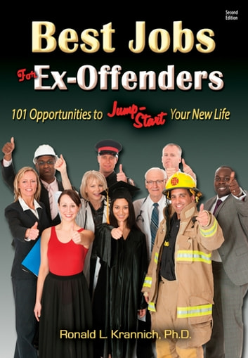 Best Jobs for Ex-Offenders - 101 Opportunities to Jump-Start Your New Life ebook by Ronald L. Krannich