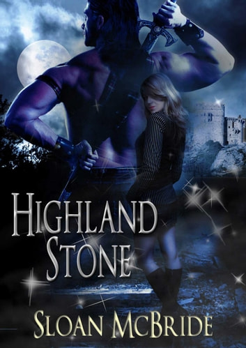 Highland Stone - The Talisman Trilogy, #1 ebook by Sloan McBride
