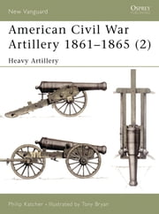 American Civil War Artillery 1861?65 (2) - Heavy Artillery ebook by Philip Katcher,Tony Bryan