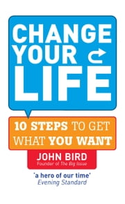 Change Your Life - 10 steps to get what you want ebook by John Bird