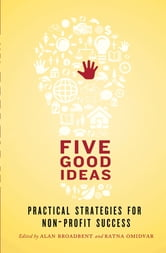 Five Good Ideas - Practical Strategies for Non-Profit Success ebook by