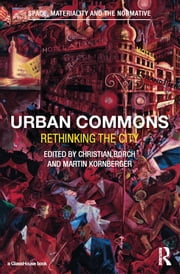 Urban Commons - Rethinking the City ebook by Christian Borch,Martin Kornberger