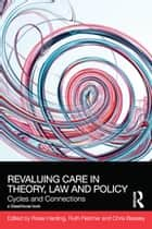 ReValuing Care in Theory, Law and Policy - Cycles and Connections ebook by Rosie Harding, Ruth Fletcher, Chris Beasley