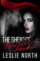 The Sheikh's Reluctant American - The Adjalane Sheikhs Series, #3 ebook by Leslie North