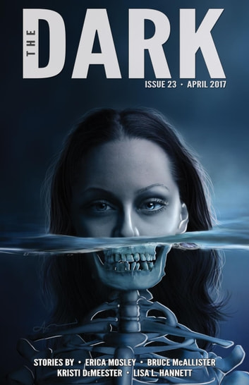 The Dark Issue 23 - The Dark, #23 ebook by Erica Mosley,Bruce McAllister,Kristi DeMeester,Lisa L. Hannett