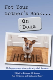 Not Your Mother's Book . . . On Dogs ebook by Kathleene Baker,Dahlynn McKowen,Ken McKowen