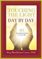 Touching the Light, Day by Day ebook by Blackburn PhD, Meg Losey