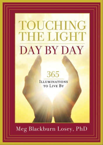 Touching the Light, Day by Day - 365 Illuminations to Live By ebook by Blackburn PhD, Meg Losey,