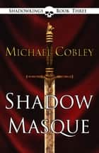Shadowmasque - Book 3 of the Shadowkings Trilogy ebook by Michael Cobley