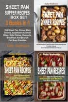 Sheet Pan Supper Recipes Box Set: 164 Sheet Pan Dinner Main Dishes, Appetizers & Small Bites, Side Dishes, Desserts, Breakfast And Brunch For Busy Families ebook by Cathy Stephenson