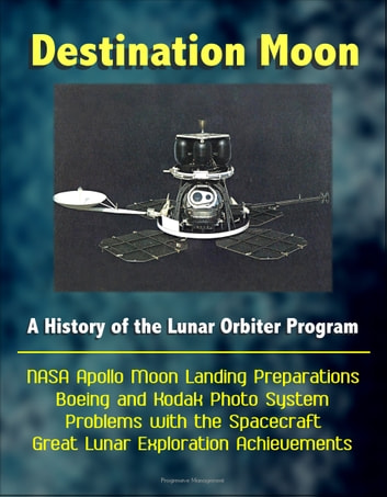 Destination moon a history of the lunar orbiter program nasa destination moon a history of the lunar orbiter program nasa apollo moon landing preparations boeing and fandeluxe Gallery