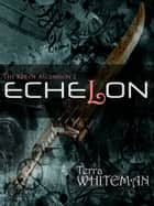 Echelon: The Key of Ascension ebook by Terra Whiteman
