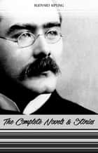 Rudyard Kipling: The Complete Novels and Stories (Kim, The Phantom Rickshaw, The Jungle Book, Just So Stories...) ebook by Rudyard Kipling