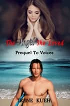 The Angel She Loveed - Prequel To Voices ebook by Irene Kueh