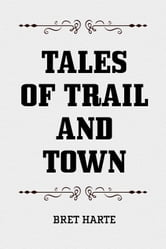 Tales of Trail and Town ebook by Bret Harte