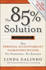 The 85% Solution - How Personal Accountability Guarantees Success -- No Nonsense, No Excuses ebook by Linda Galindo,Versera Performance Consulting