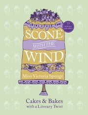 Scone with the Wind - Cakes and Bakes with a Literary Twist ebook by Miss Victoria Sponge