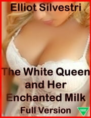 The White Queen and Her Enchanted Milk ebook by Elliot Silvestri