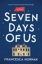 Seven Days of Us - A Novel ebook by Francesca Hornak