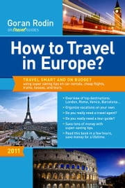 How to Travel in Europe? - Travel smart and on budget using super saving tips on car-rentals, cheap flights, trains, busses, and tours. ebook by Goran Rodin
