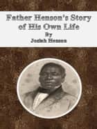 Father Henson's Story of His Own Life ebook by Josiah Henson