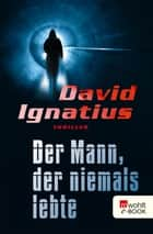 Der Mann, der niemals lebte ebook by David Ignatius, Tanja Handels, Thomas A. Merk