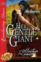 Her Gentle Giant Part 1: No Regrets ebook by Heather Rainier