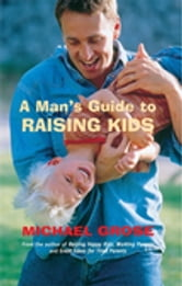 A Man's Guide to Raising Kids ebook by Michael Grose