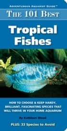 The 101 Best Saltwater Fishes ebook by Kathleen Wood