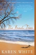 The Beach Trees ebook by Karen White