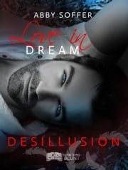 Love in Dream, tome 2 : Désillusion ebook by Abby Soffer