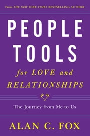 People Tools for Love and Relationships - The Journey from Me to Us ebook by Alan C. Fox