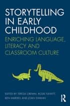 Storytelling in Early Childhood - Enriching language, literacy and classroom culture ebook by Teresa Cremin, Rosie Flewitt, Ben Mardell,...