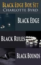 Black Edge Box Set - Books 1 - 3 ebook by Charlotte Byrd