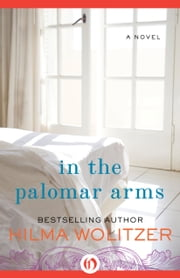 In the Palomar Arms - A Novel ebook by Hilma Wolitzer