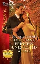 Expectant Princess, Unexpected Affair ebook by Michelle Celmer